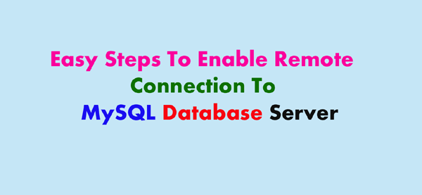 Enable Remote Connection To MySQL Database Server