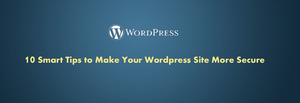 Smart Tips to Make Your WordPress Site More Secure